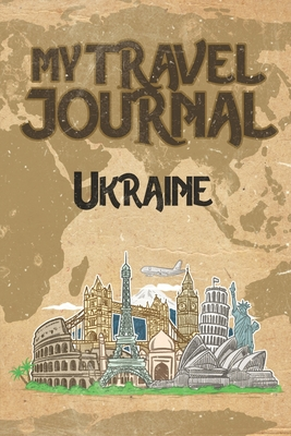 My Travel Journal Ukraine: 6x9 Travel Notebook or Diary with prompts, Checklists and Bucketlists perfect gift for your Trip to Ukraine for every Traveler