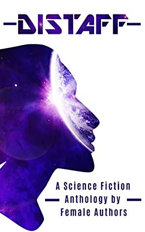 Distaff: A Science Fiction Anthology by female authors