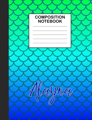Alayna Composition Notebook: Wide Ruled Composition Notebook Mermaid Scale for Girls Teens Journal for School Supplies - 110 pages 7.44x9.296