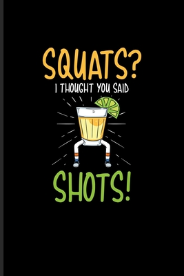 Squats I Thought You Said Shots Funny Fitness Quotes Journal For Workout Plan Personal Fitness