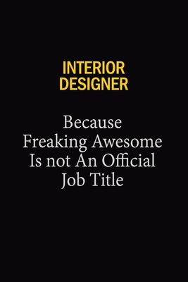 Interior Designer Because Freaking Awesome Is Not An Official Job Title 6x9 Unlined 120 Pages Writing Notebooks For Women And Girls By Not A Book