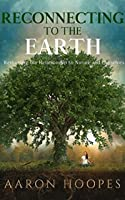 Reconnecting to the Earth: Reclaiming Our Relationship to Nature and Ourselves