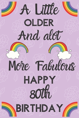 A Little Older And Alot More Fabulous Happy 80th Birthday Funny 80th Birthday Gift Flower Floral A Little Older And A Lot More Fabulous Journal Notebook Diary By Not A Book