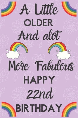 A Little Older And Alot More Fabulous Happy 22nd Birthday Funny 22nd Birthday Gift Flower Floral A Little Older And A Lot More Fabulous Journal Notebook Diary By Not A Book