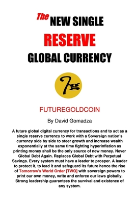 The New Single Reserve Global Currency: FutureGoldCoin