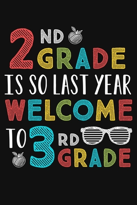 2nd Grade Is So Last Year Welcome To 3rd Grade: Funny Third Grade Teacher Gifts 1st First Day of School Blank Ruled 6x9 Notebook Back To School Writing Workbook Present for Student Classmates Diary