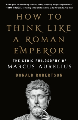 How to Think Like a Roman Emperor by Donald J. Robertson