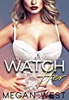 Watch Her: A Cuckold Femdom Collection