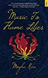 Music To Flame Lilies by Megha Rao