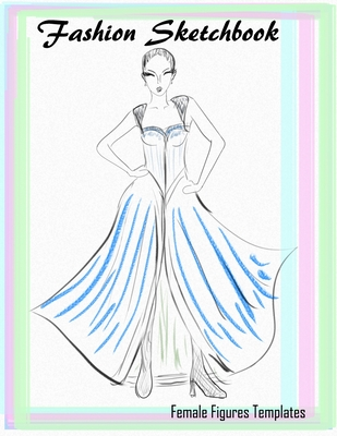 Fashion Illustration Sketchbook Pad Build Your Fashion Portfolio Fashion Designer Must Have Drawing Pad With Ready Female Torso Figure Croquis Template Per Page 8 5x11 By The Artz Family