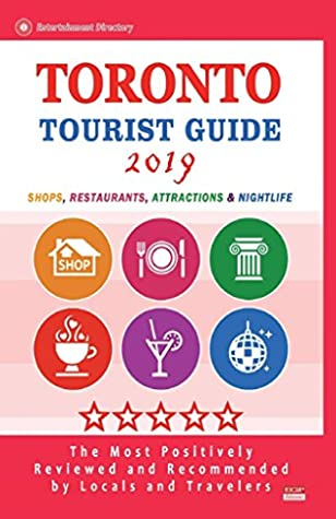 Toronto Tourist Guide 2019: Shops, Restaurants, Attractions & Nightlife in Toronto, Canada (City Tourist Guide 2019)