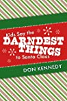 Kids Say the Darndest Things to Santa Claus: 25 Years of Santa Stories