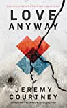 Love Anyway: A Journey from Hope to Despair and Back in a World that's Scary as Hell