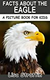 Facts About the Eagle (A Picture Book for Kids, Vol 199)