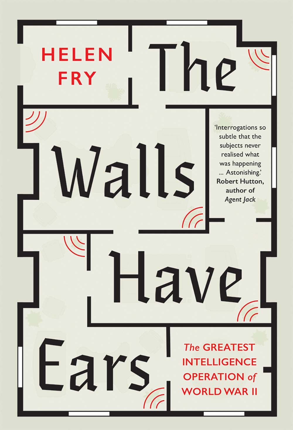 The Walls Have Ears: The Greatest Intelligence Operation of World War II