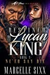 Ne'er Say Die (Destined For The Lycan King #2)