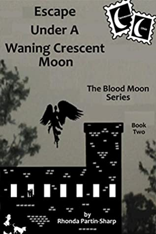 Escape Under A Waning Crescent Moon: Book Two in The Blood Moon Trilogy