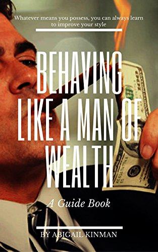 Behaving Like a Man of Wealth ABIGAIL KINMAN