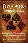 Divination Conjure Style: Reading Cards, Throwing Bones, and Other Forms of Household Fortune-Telling