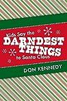 Kids Say the Darndest Things to Santa Claus: 25 Years of Santa Stories