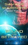 Bound and Betrayed (Savage Warriors, #3)