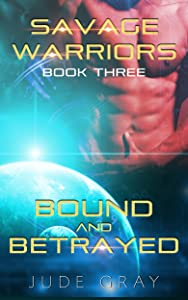 Bound and Betrayed (Savage Warriors, #3)