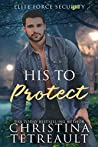 His To Protect (Elite Force Security, #2)