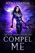 Compel Me (The Last Vocari, #1)