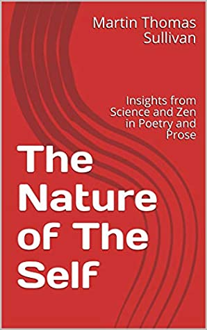 The Nature of the Self: Insights from Science and Zen in Poetry and Prose
