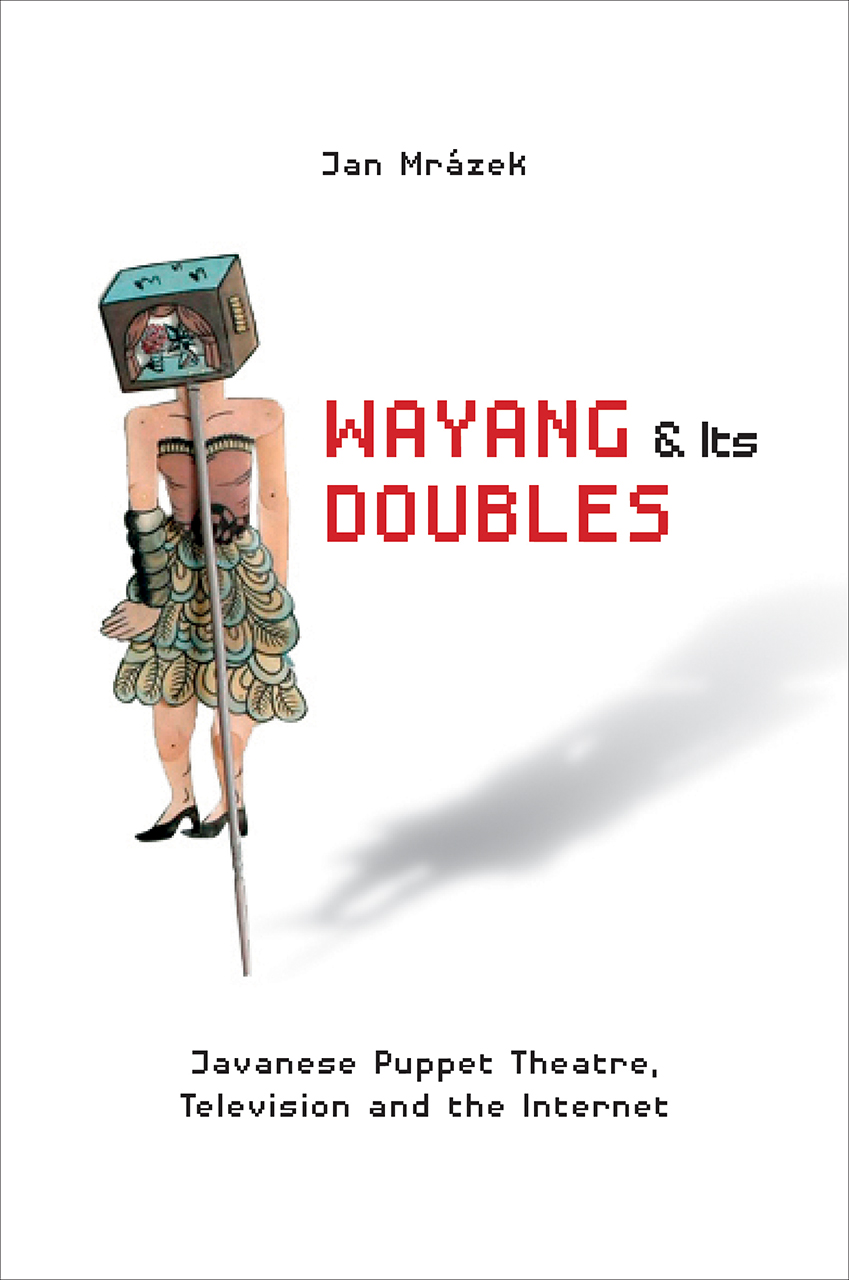 Wayang and Its Doubles: Javanese Puppet Theatre, Television and the Internet