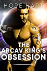 The Arcav King's Obsession (Arcav Alien Invasion, #2)