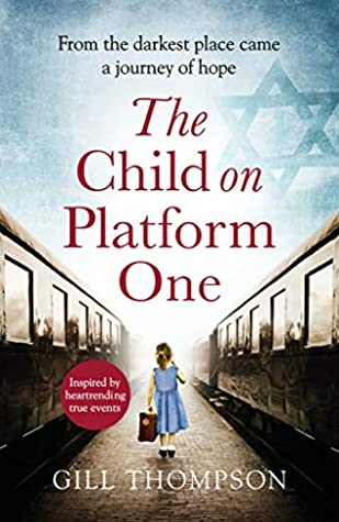 The Child On Platform One: Inspired by the extraordinary true story of the children who escaped the Holocaust