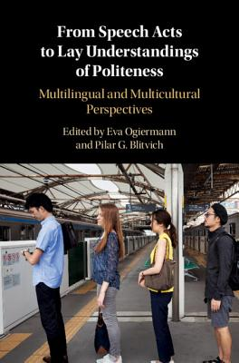 From Speech Acts to Lay Understandings of Politeness: Multilingual and Multicultural Perspectives