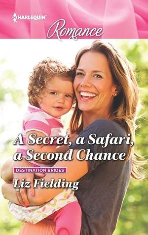 A Secret, a Safari, a Second Chance by Liz Fielding