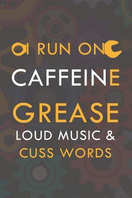 I Run On Caffeine Grease Loud Music & Cuss Words: Blank Lined Notebook ( Mechanic ) (Brown)