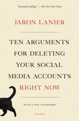 Ten Arguments for Deleting Your Social Media Accounts Right Now by Jaron Lanier