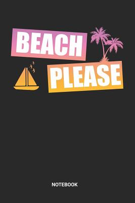 Beach Please Notebook: Dotted Lined Summer Vacaction Notebook (6x9 inches) ideal as a Beach Travelling Journal. Perfect as a Summer Sun Book for all Water Sports Lover. Great gift for Kids, Men and Women
