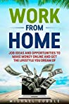 WORK FROM HOME: Jobs Ideas, Companies, And Passive Income Opportunities To Make Money Online And Get 6 Figure Income And The Lifestyle You Dream Of. (jobs ... passive income, affiliate marketing)