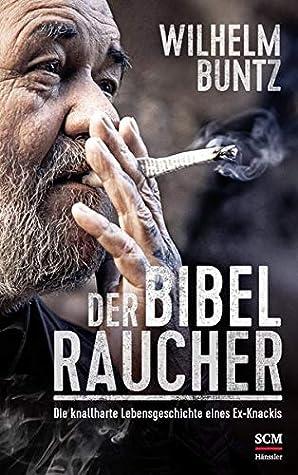 Der Bibelraucher: Die knallharte Lebensgeschichte eines Ex-Knackis