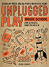 Unplugged Play: Grade School: 244 Activities  Games for Ages 6-10