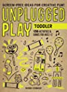 Unplugged Play: Toddler: 156 Activities  Games for Ages 1-2