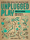 Unplugged Play: Preschool: 263 Activities  Games for Ages 3-5