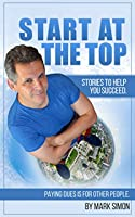 Start At The Top: Paying Dues is for Other People. Stories To Help You Succeed.