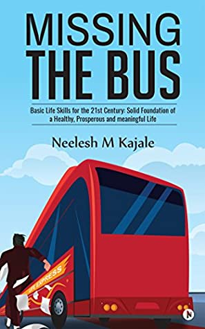 Missing the Bus : Basic Life Skills for the 21st Century: Solid Foundation of a Healthy, Prosperous and meaningful Life