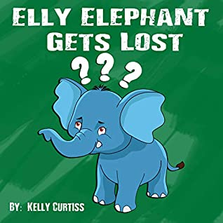 Elly Elephant Gets Lost: Delightful stories with captivating illustrations trigger your child´s imagination and spirit. (Illustrations childrens books for boys and girls Book 4)
