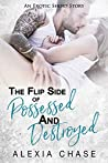 The Flip Side of Possessed and Destroyed
