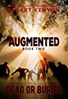 Dead or Buried – Augmented book 2: A Post-Apocalyptic Zombie Series