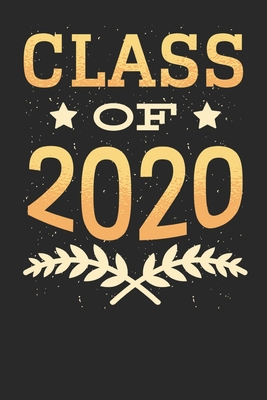 Class of 2020: Blank Lined Notebook for Graduation Classes 2020 6x9 Inch 120 Pages