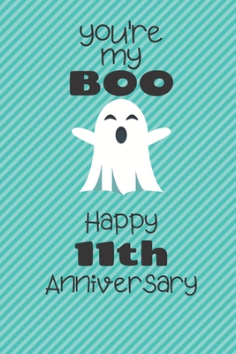 You Re My Boo Happy 11th Anniversary 11 Year Old Anniversary Gift Journal Notebook Diary Unique Greeting Card Alternative By Not A Book