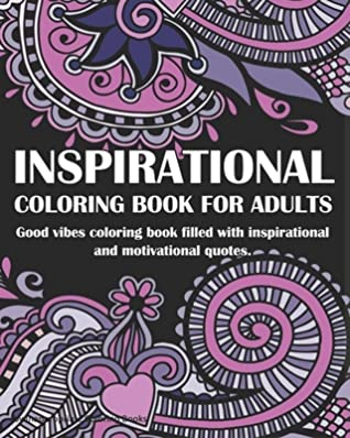 Inspirational Coloring Book For Adults: Good vibes coloring book: filled with inspirational and motivational quotes.
